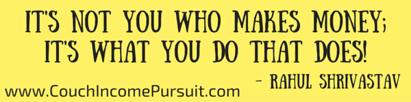 It's not you who makes money; it's what you do that does!